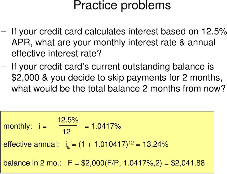 If your credit card s current outstanding balance is $2,000 & you decide to skip payments for 2 months, what