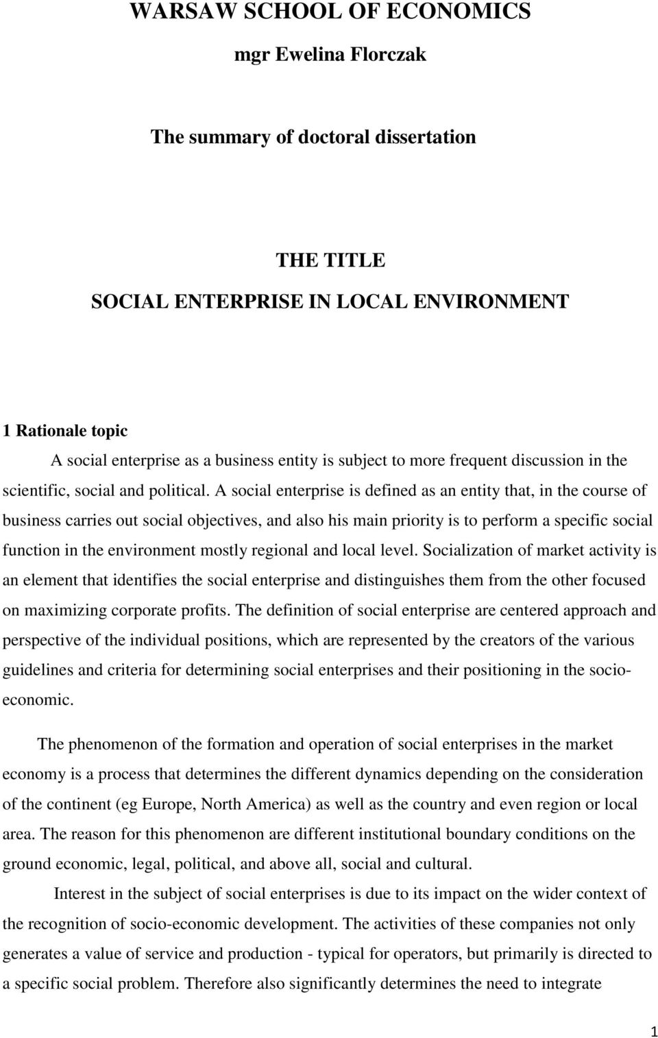 A social enterprise is defined as an entity that, in the course of business carries out social objectives, and also his main priority is to perform a specific social function in the environment