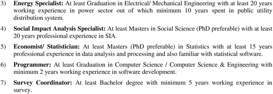 5) Economist/ Statistician: At least Masters (PhD preferable) in Statistics with at least 15 years professional experience in data analysis and processing and also familiar with statistical software.