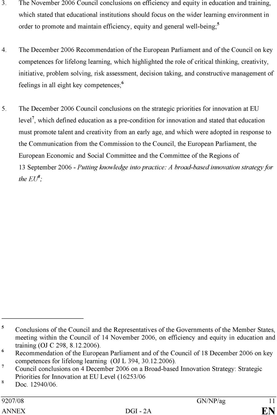 The December 2006 Recommendation of the European Parliament and of the Council on key competences for lifelong learning, which highlighted the role of critical thinking, creativity, initiative,