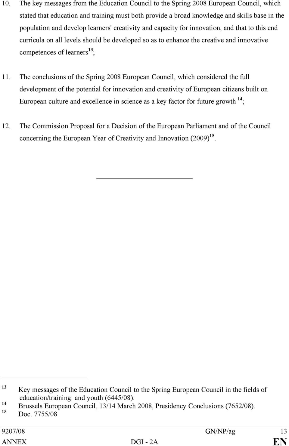 The conclusions of the Spring 2008 European Council, which considered the full development of the potential for innovation and creativity of European citizens built on European culture and excellence