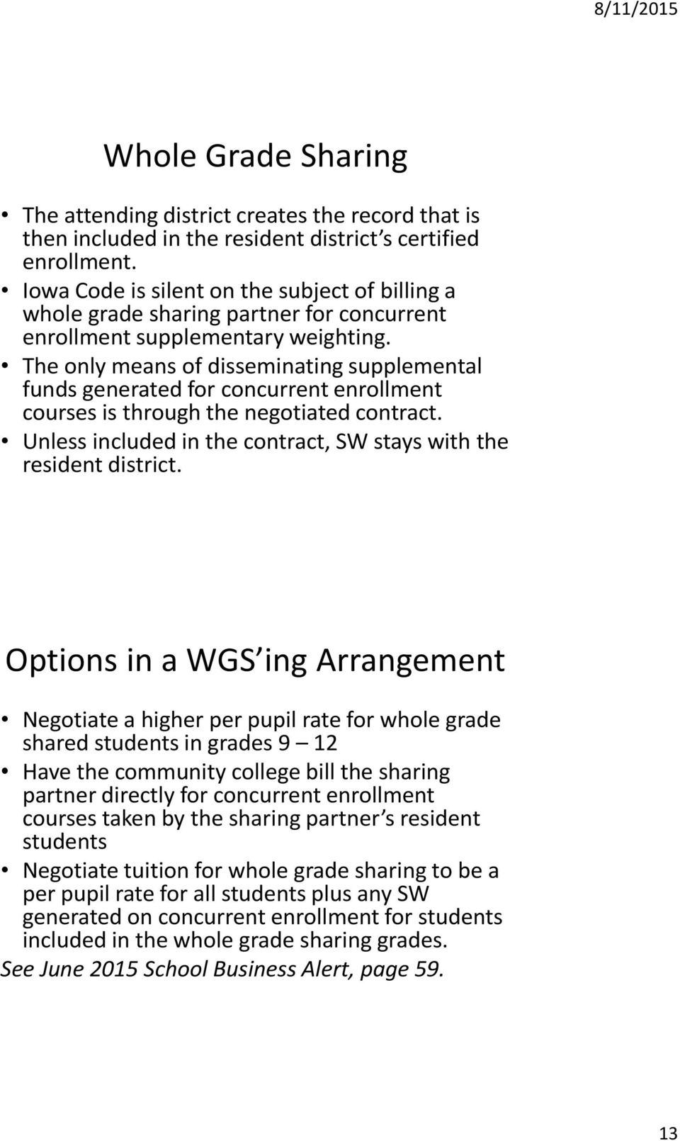 The only means of disseminating supplemental funds generated for concurrent enrollment courses is through the negotiated contract. Unless included in the contract, SW stays with the resident district.