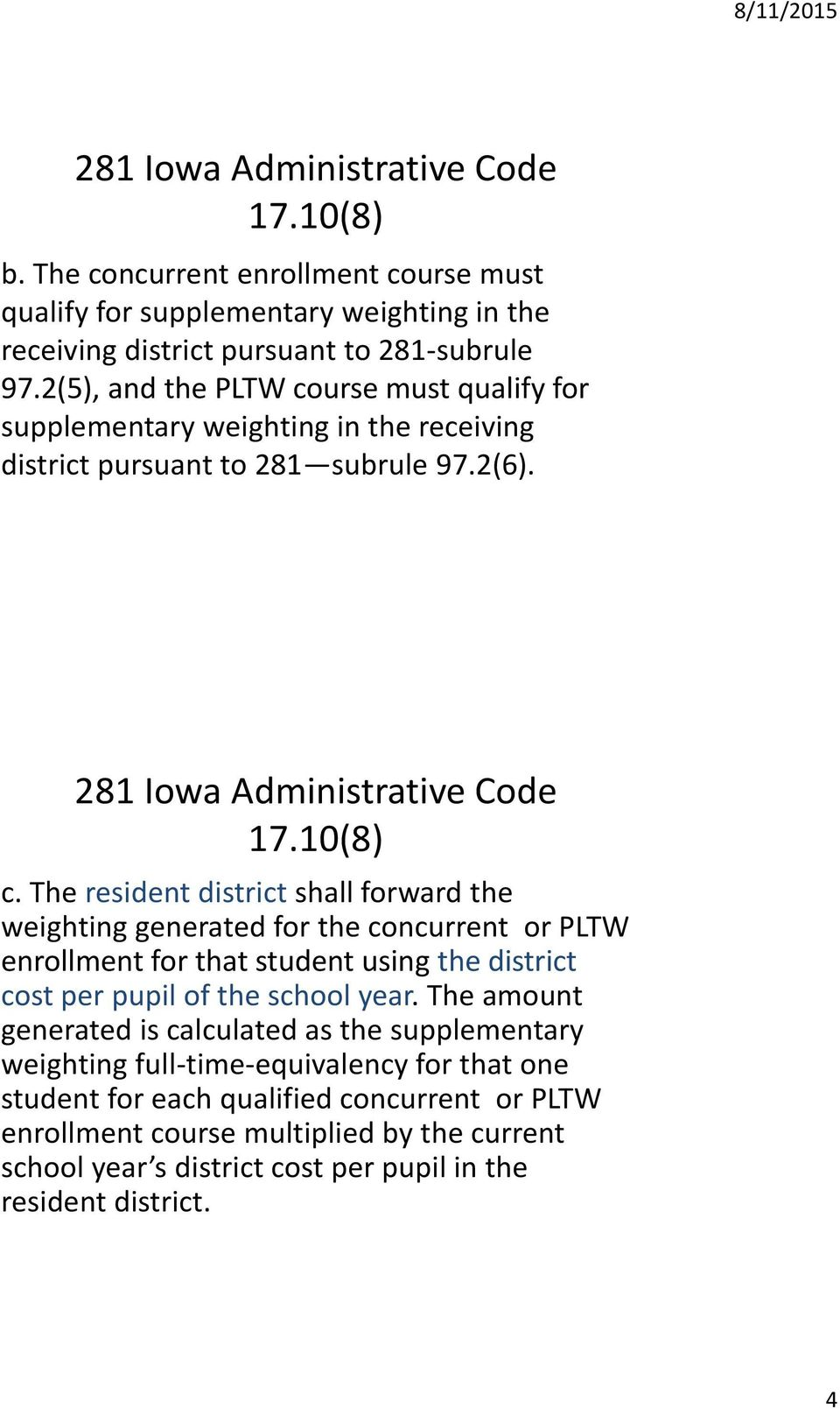 The resident district shall forward the weighting generated for the concurrent or PLTW enrollment for that student using the district cost per pupil of the school year.