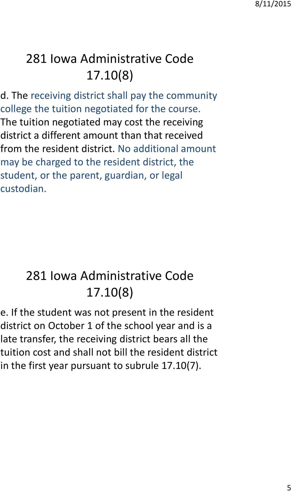 No additional amount may be charged to the resident district, the student, or the parent, guardian, or legal custodian. 281 Iowa Administrative Code 17.10(8) e.