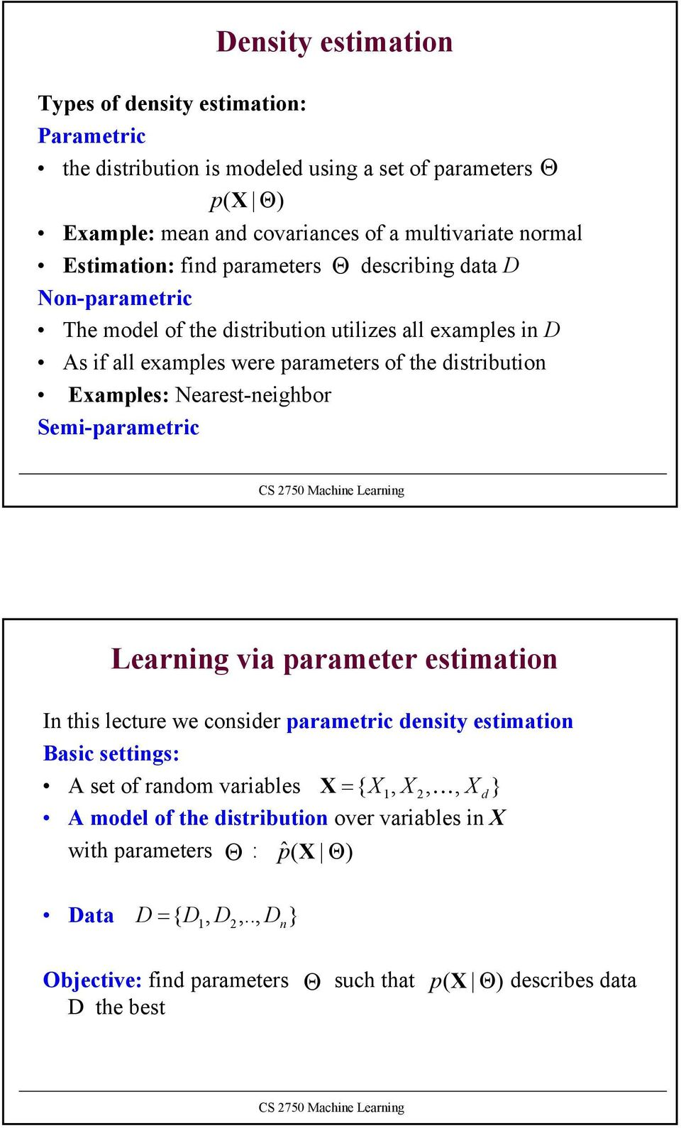 Nearest-neghbor Sem-parametrc Learnng va parameter estmaton In ths lecture we consder parametrc densty estmaton Basc settngs: A set of random varables X = { X1, X 2, K,
