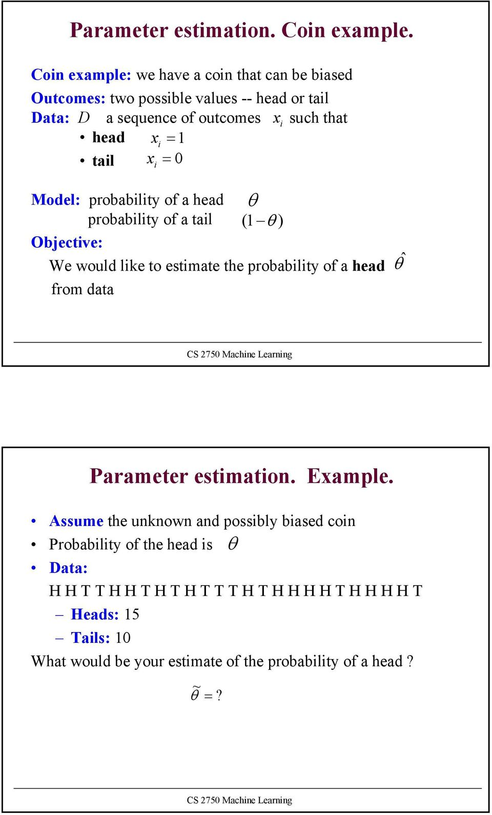 head x =1 tal = 0 x Model: probablty of a head probablty of a tal ( 1 Objectve: We would lke to estmate the probablty of a head from
