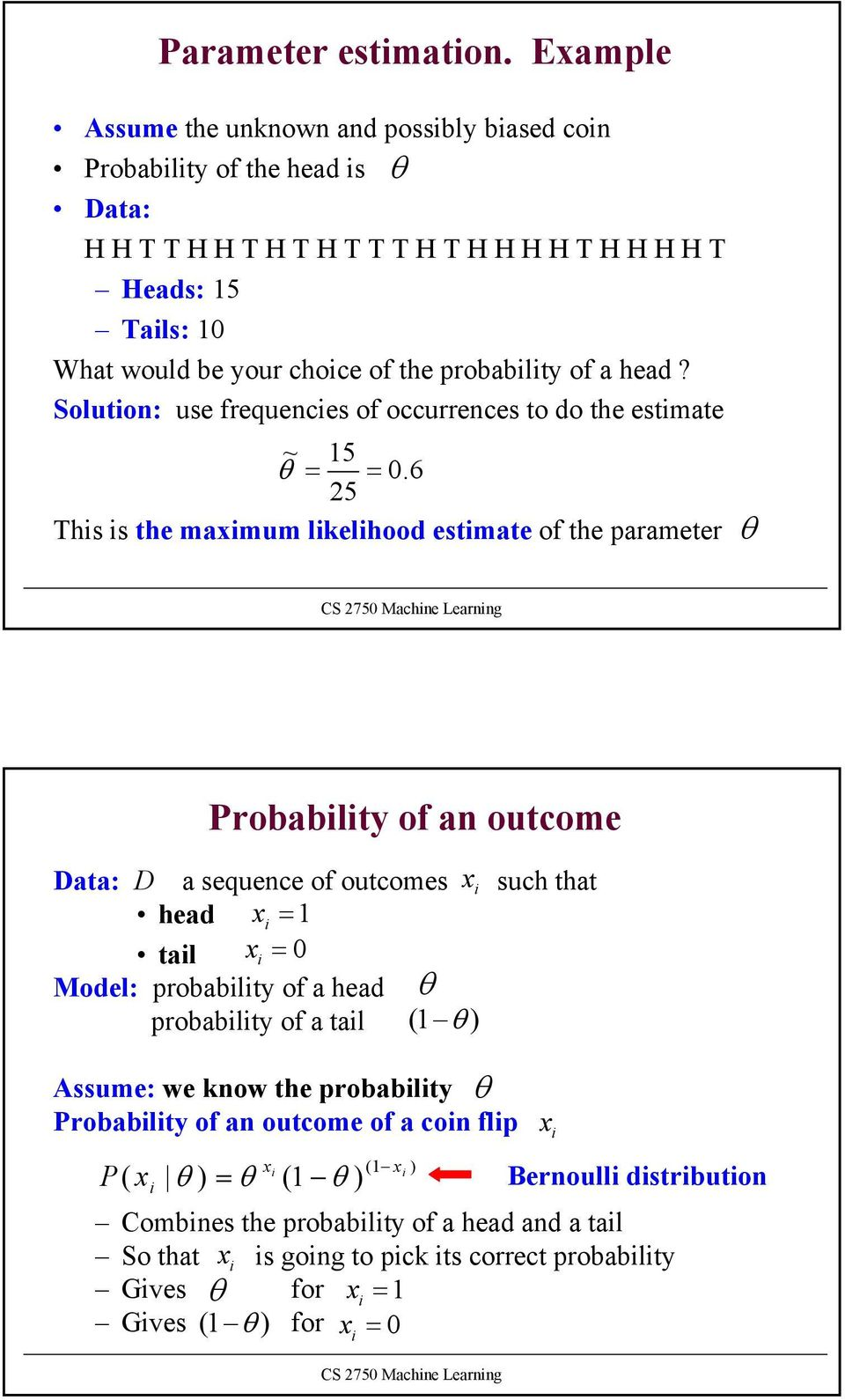 the probablty of a head? Soluton: use frequences of occurrences to do the estmate ~ 15 = = 0.
