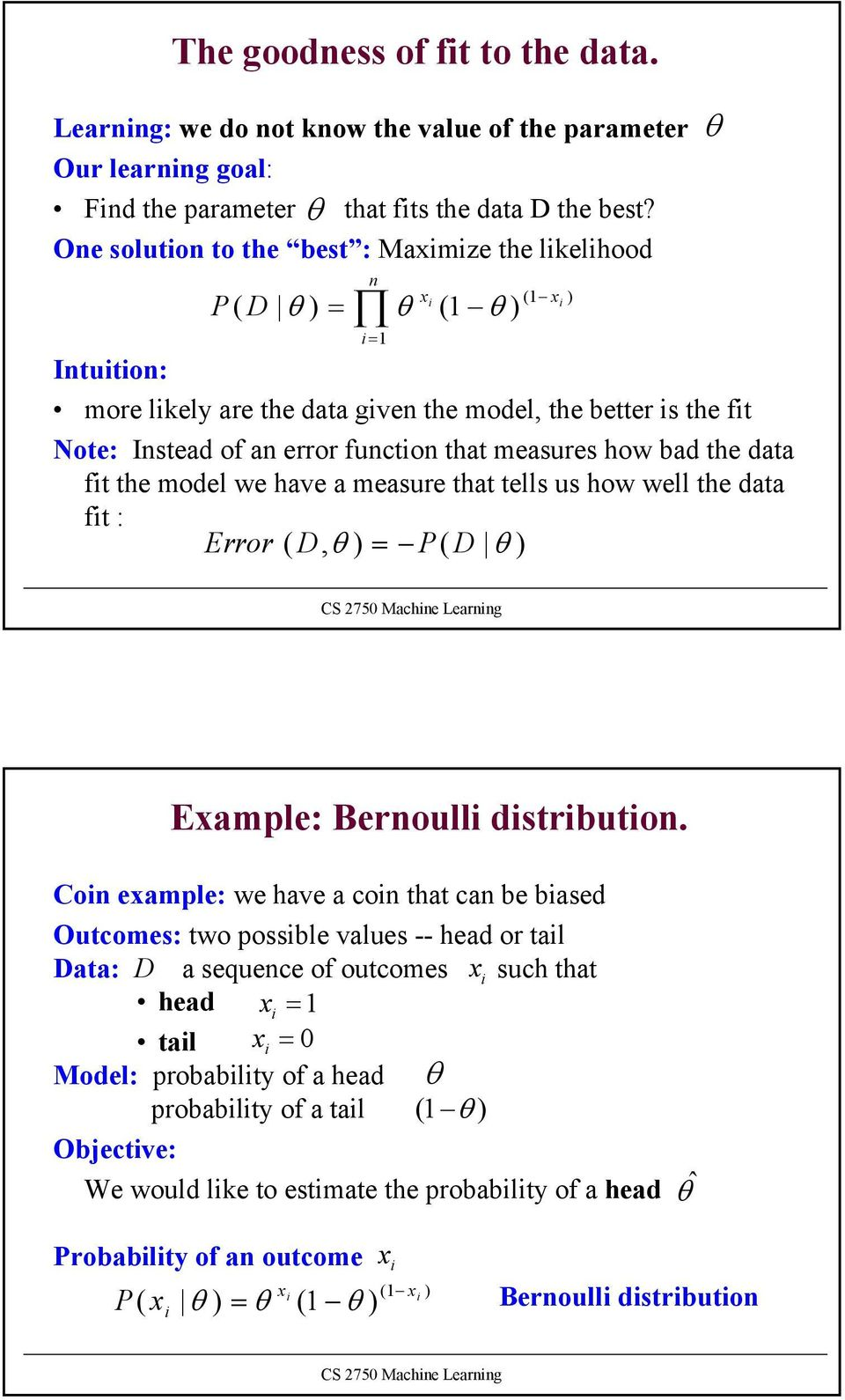 data ft the model we have a measure that tells us how well the data ft : Error ( D, = P( D Example: Bernoull dstrbuton.