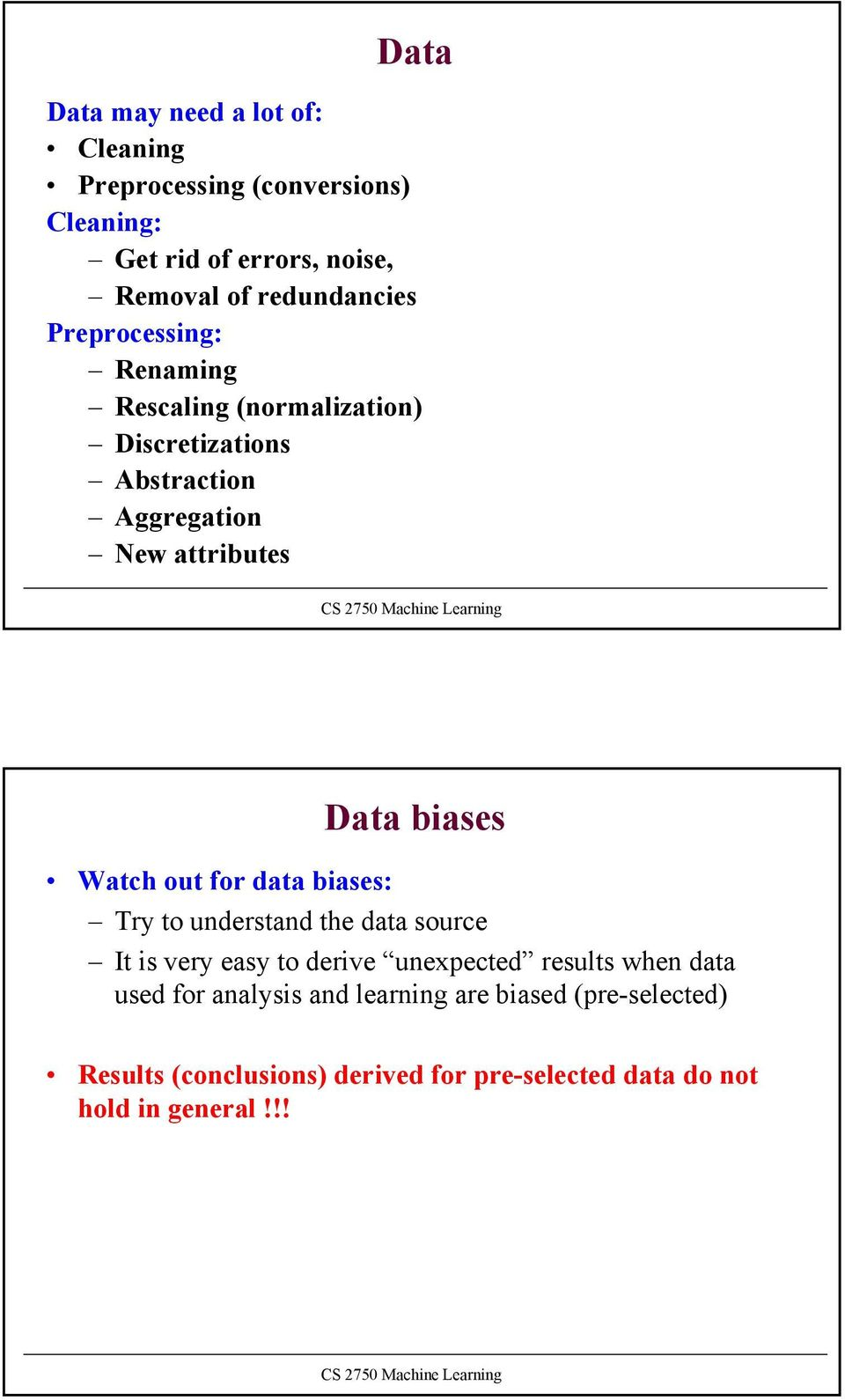 Watch out for data bases: Try to understand the data source It s very easy to derve unexpected results when data