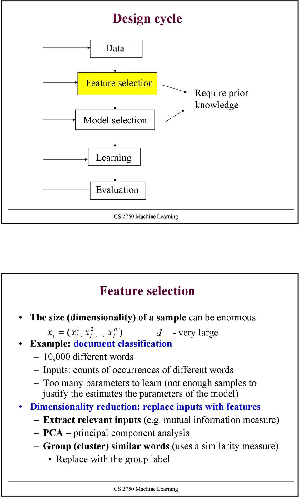 ., x d - very large Example: document classfcaton 10,000 dfferent words Inputs: counts of occurrences of dfferent words Too many parameters to learn