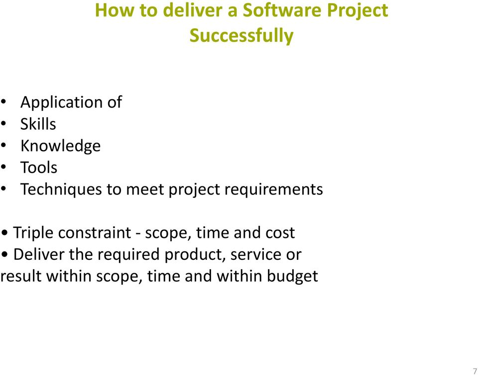 Triple constraint - scope, time and cost Deliver the required