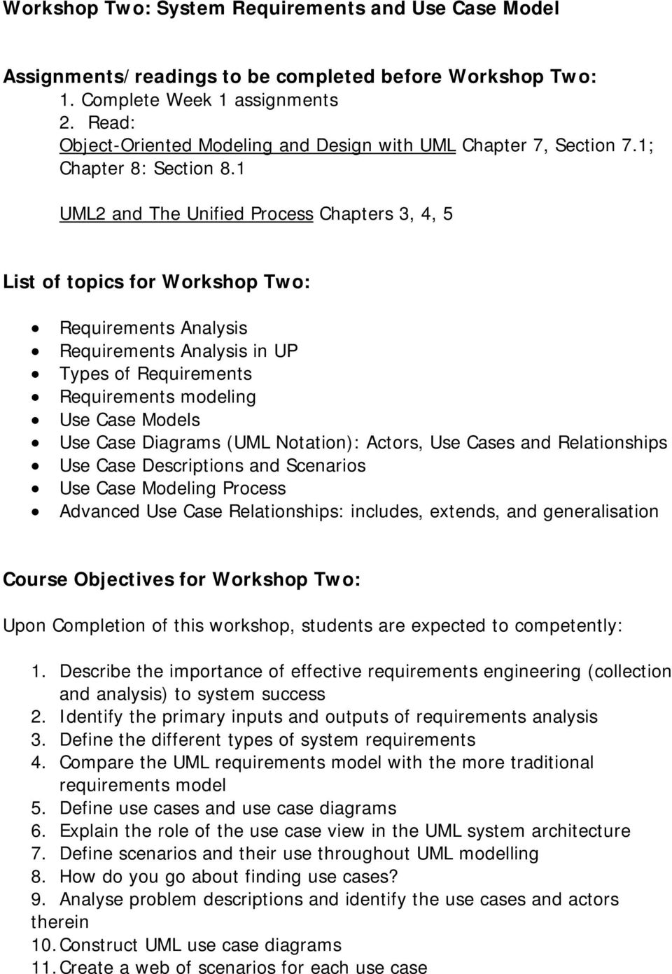 1 UML2 and The Unified Process Chapters 3, 4, 5 List of topics for Workshop Two: Requirements Analysis Requirements Analysis in UP Types of Requirements Requirements modeling Use Case Models Use Case