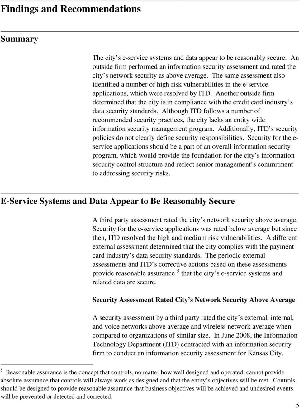 The same assessment also identified a number of high risk vulnerabilities in the e-service applications, which were resolved by ITD.