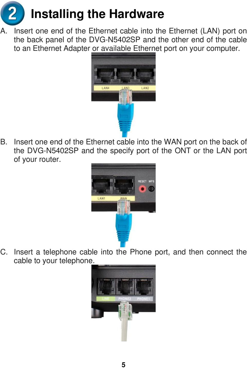end of the cable to an Ethernet Adapter or available Ethernet port on your computer. B.