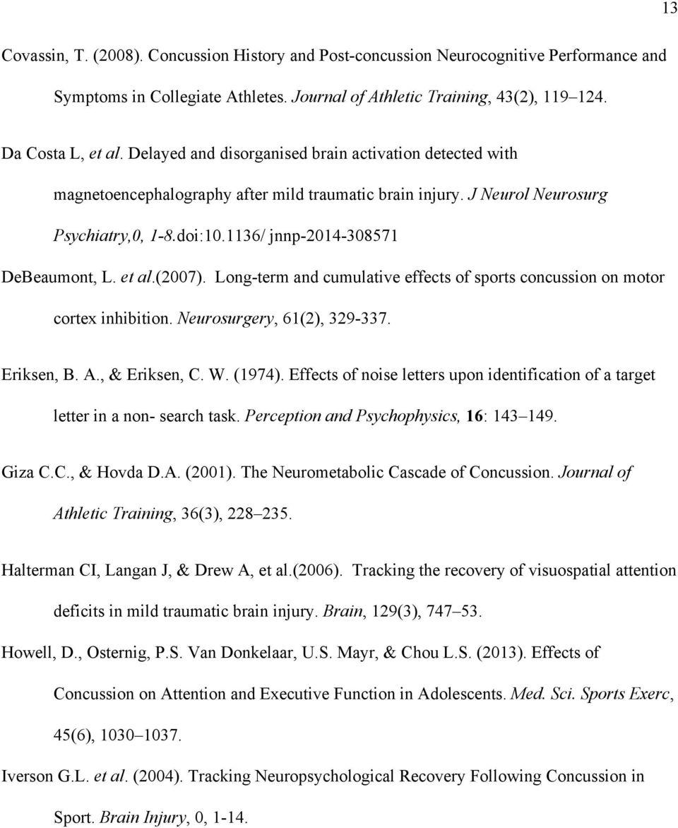 et al.(2007). Long term and cumulative effects of sports concussion on motor cortex inhibition. Neurosurgery, 61(2), 329 337. Eriksen, B. A., & Eriksen, C. W. (1974).