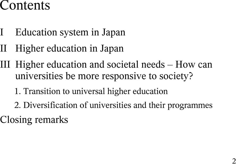 responsive to society? 1. Transition to universal higher education 2.
