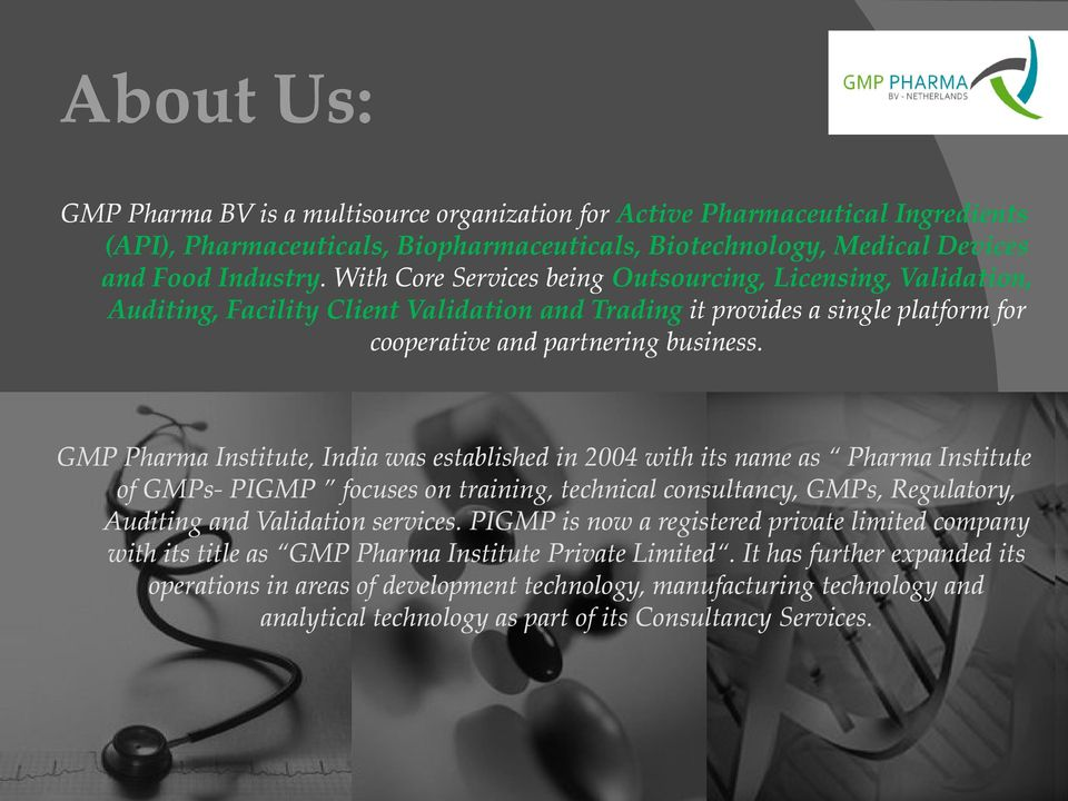 GMP Pharma Institute, India was established in 2004 with its name as Pharma Institute of GMPs- PIGMP focuses on training, technical consultancy, GMPs, Regulatory, Auditing and Validation services.