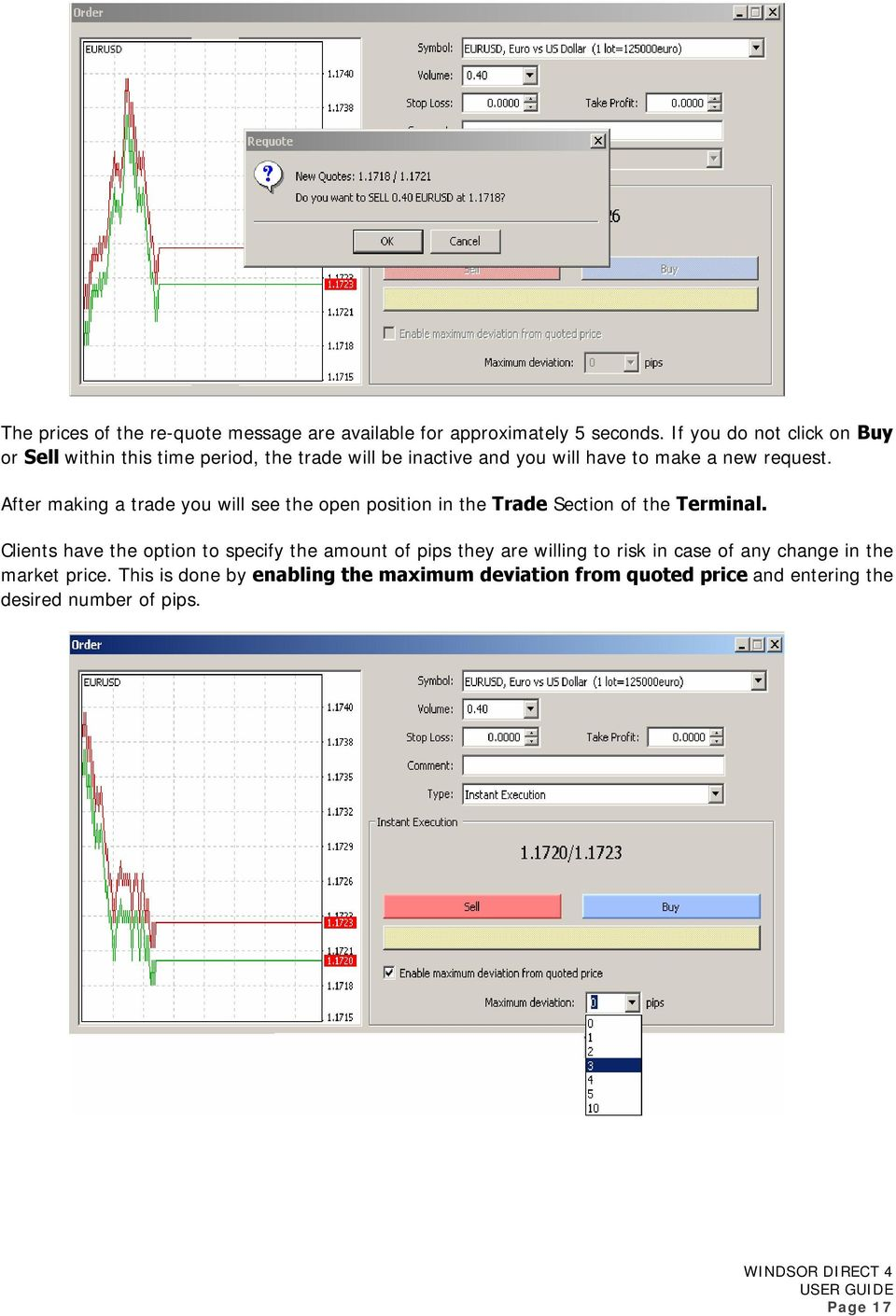 After making a trade you will see the open position in the Trade Section of the Terminal.