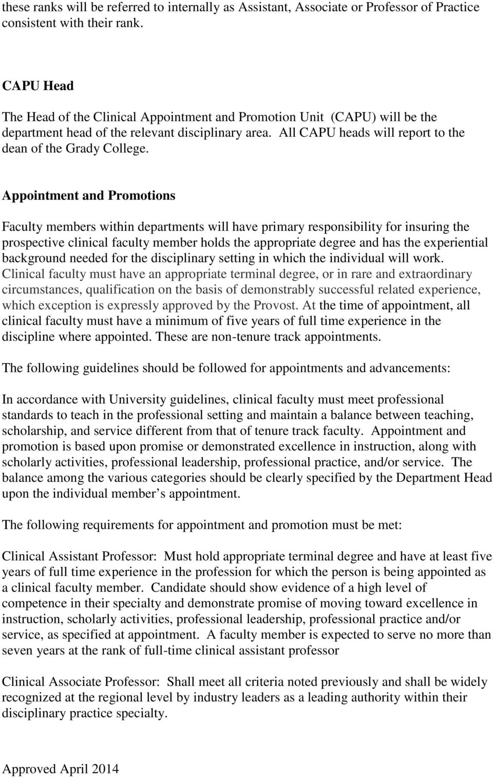 Appointment and Promotions Faculty members within departments will have primary responsibility for insuring the prospective clinical faculty member holds the appropriate degree and has the