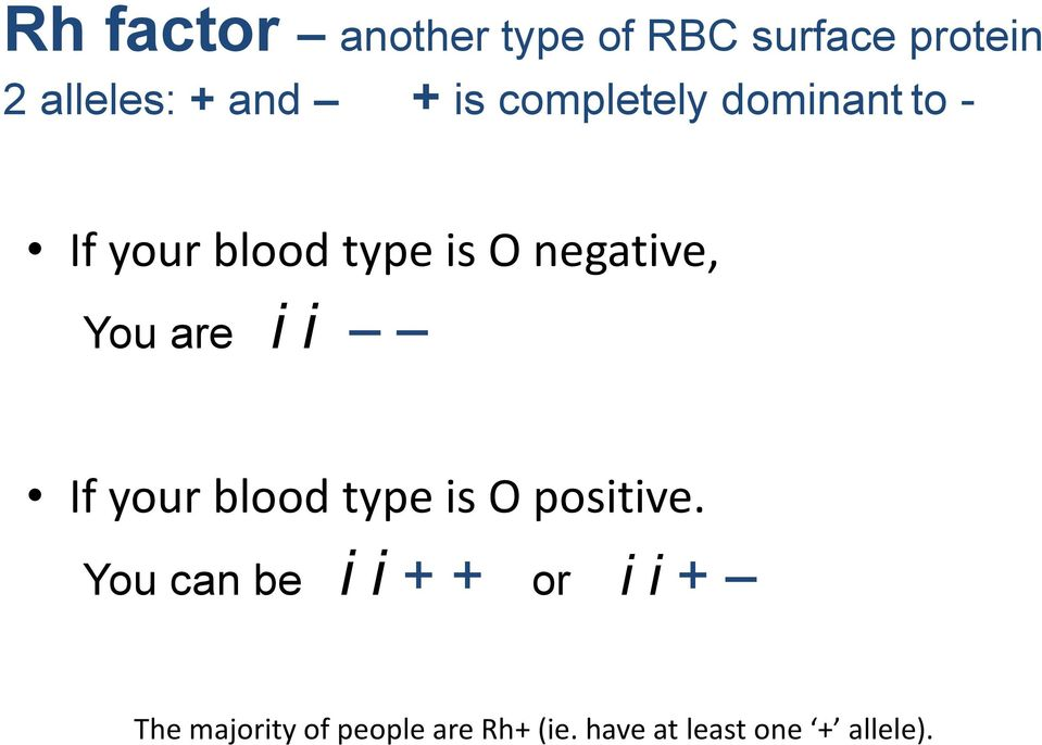are i i If your blood type is O positive.