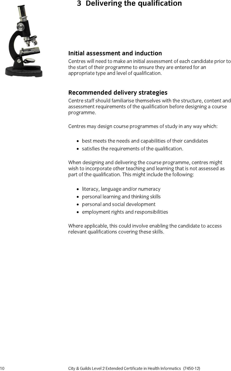 Recommended delivery strategies Centre staff should familiarise themselves with the structure, content and assessment requirements of the qualification before designing a course programme.