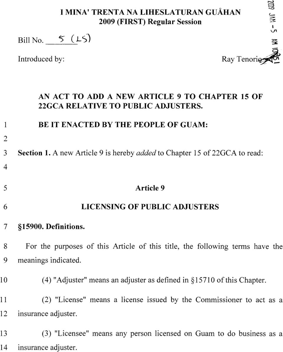 1 BE IT ENACTED BY THE PEOPLE OF GUAM: 2 3 Section 1. A new Article 9 is hereby added to Chapter 15 of 22GCA to read: 4 5 Article 9 6 LICENSING OF PUBLIC ADJUSTERS 7 15900. Definitions.