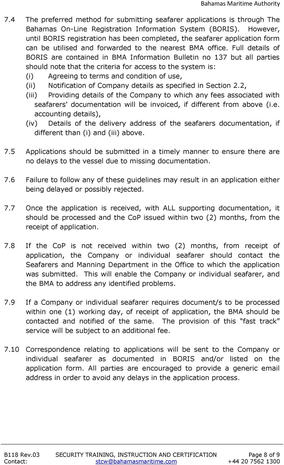 Full details of BORIS are contained in BMA Information Bulletin no 137 but all parties should note that the criteria for access to the system is: (i) Agreeing to terms and condition of use, (ii)