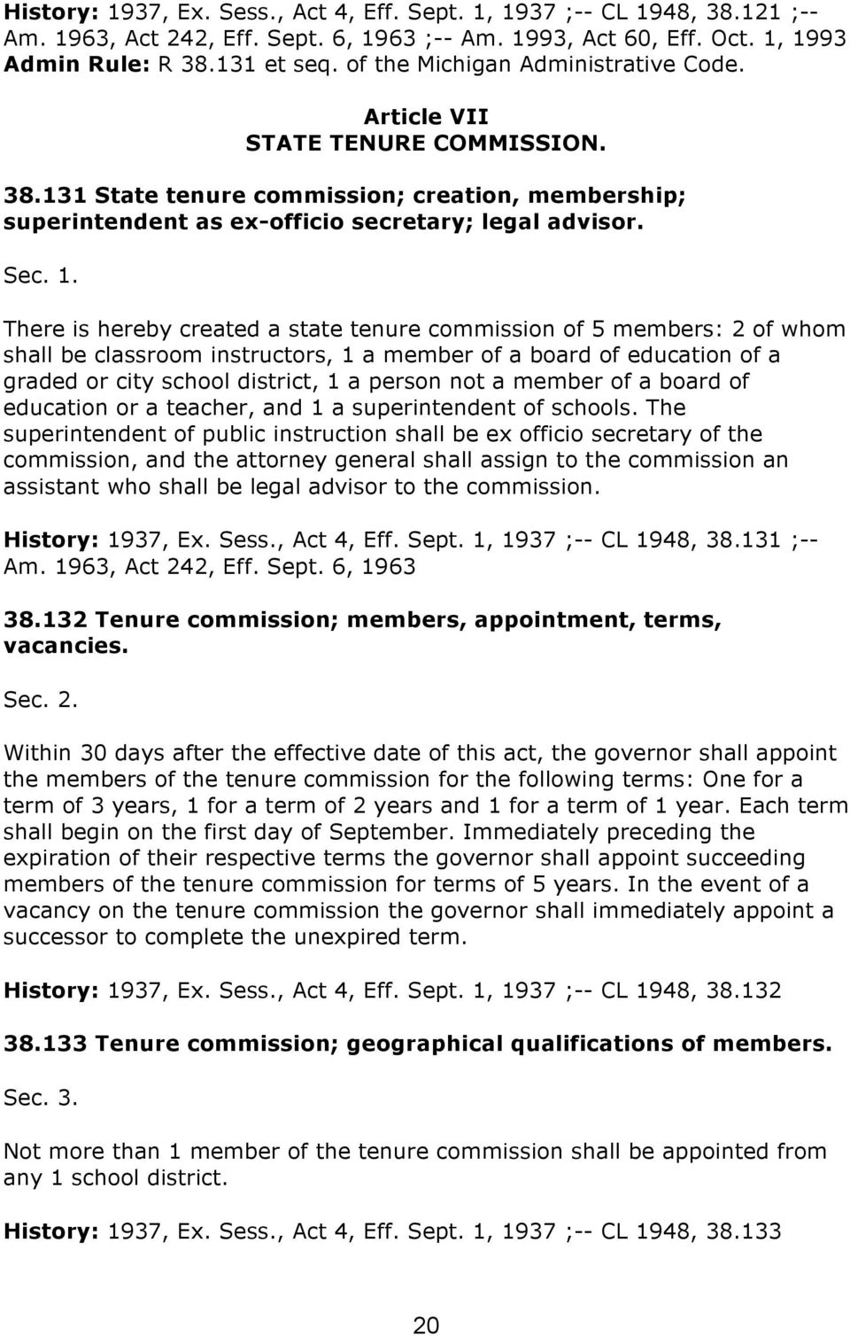 There is hereby created a state tenure commission of 5 members: 2 of whom shall be classroom instructors, 1 a member of a board of education of a graded or city school district, 1 a person not a