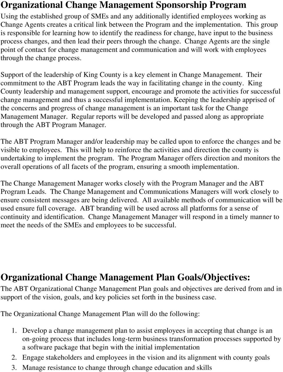Change Agents are the single point of contact for change management and communication and will work with employees through the change process.