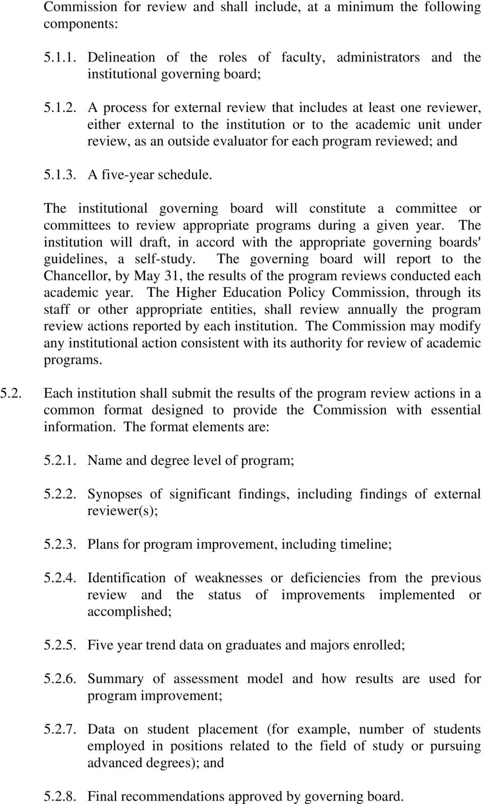 3. A five-year schedule. The institutional governing board will constitute a committee or committees to review appropriate programs during a given year.