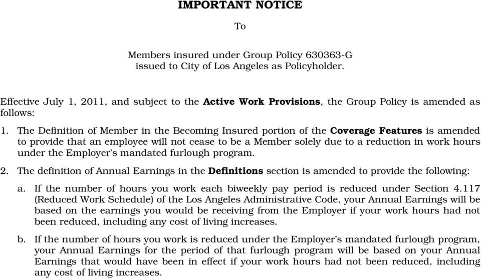 The Definition of Member in the Becoming Insured portion of the Coverage Features is amended to provide that an employee will not cease to be a Member solely due to a reduction in work hours under