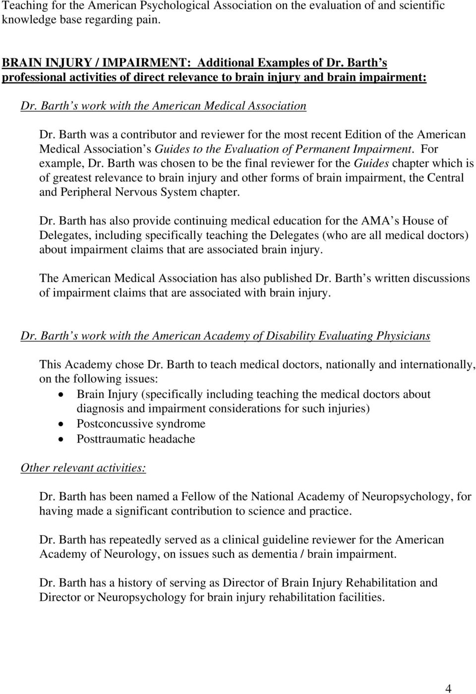 Barth was a contributor and reviewer for the most recent Edition of the American Medical Association s Guides to the Evaluation of Permanent Impairment. For example, Dr.