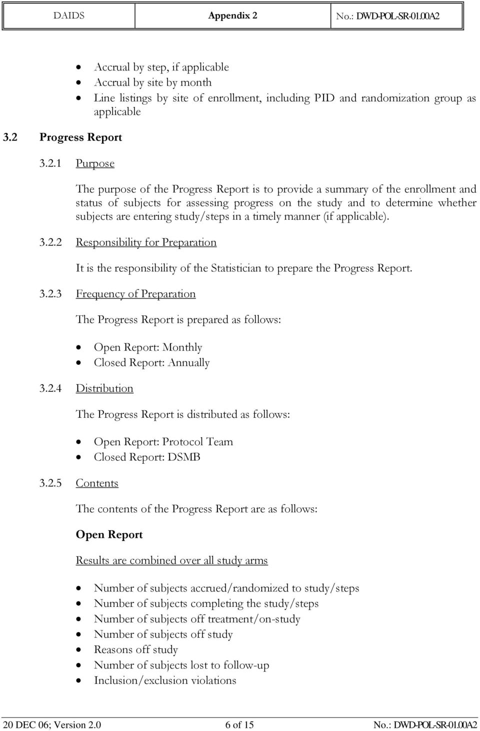 applicable). 3.2.2 Responsibility for Preparation It is the responsibility of the Statistician to prepare the Progress Report. 3.2.3 Frequency of Preparation The Progress Report is prepared as follows: Open Report: Monthly Closed Report: Annually 3.