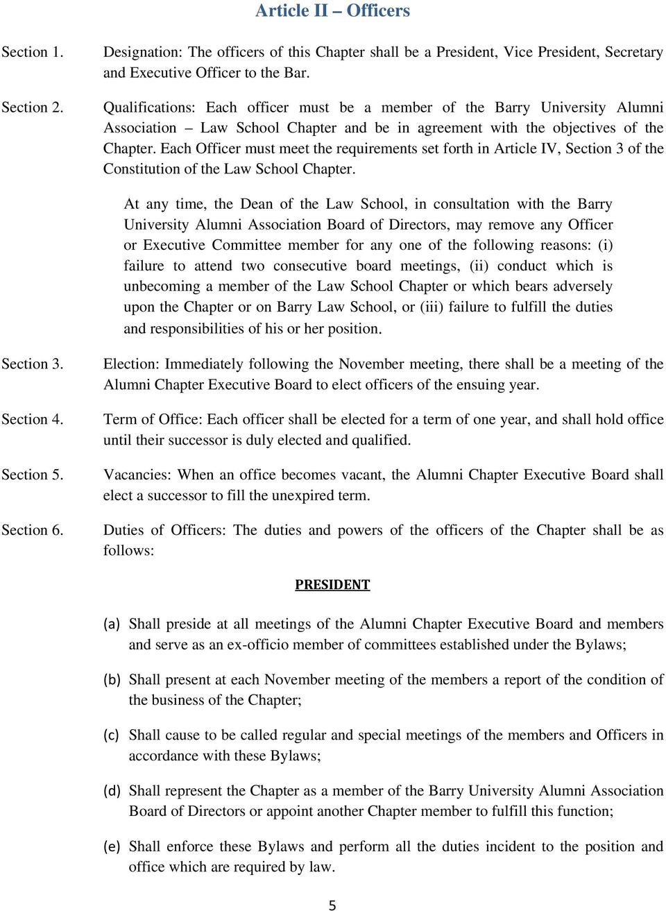 Each Officer must meet the requirements set forth in Article IV, Section 3 of the Constitution of the Law School Chapter.