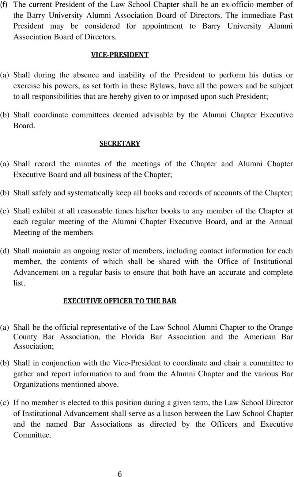 VICE PRESIDENT (a) Shall during the absence and inability of the President to perform his duties or exercise his powers, as set forth in these Bylaws, have all the powers and be subject to all