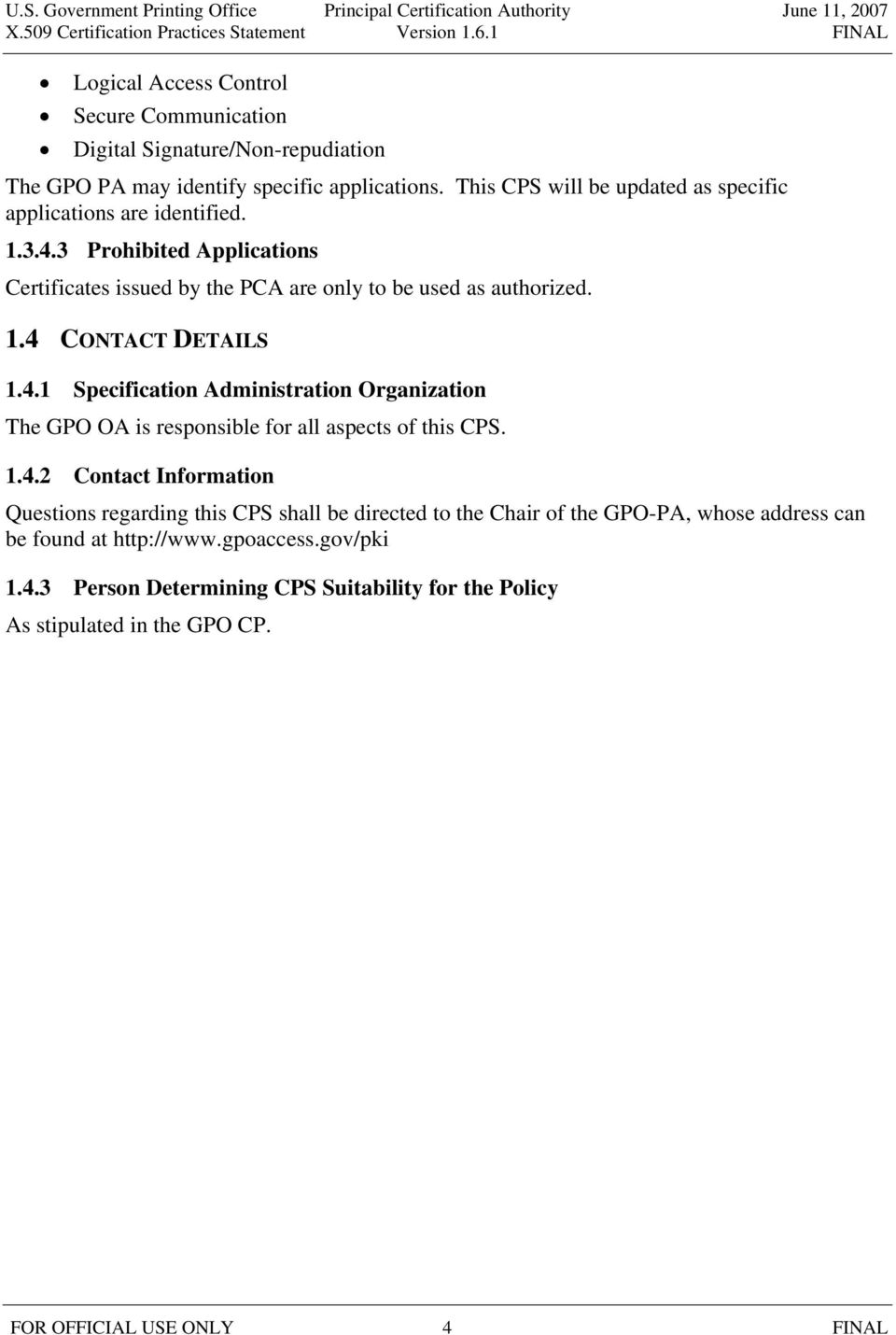 4.1 Specification Administration Organization The GPO OA is responsible for all aspects of this CPS. 1.4.2 Contact Information Questions regarding this CPS shall be directed to the Chair of the GPO-PA, whose address can be found at http://www.