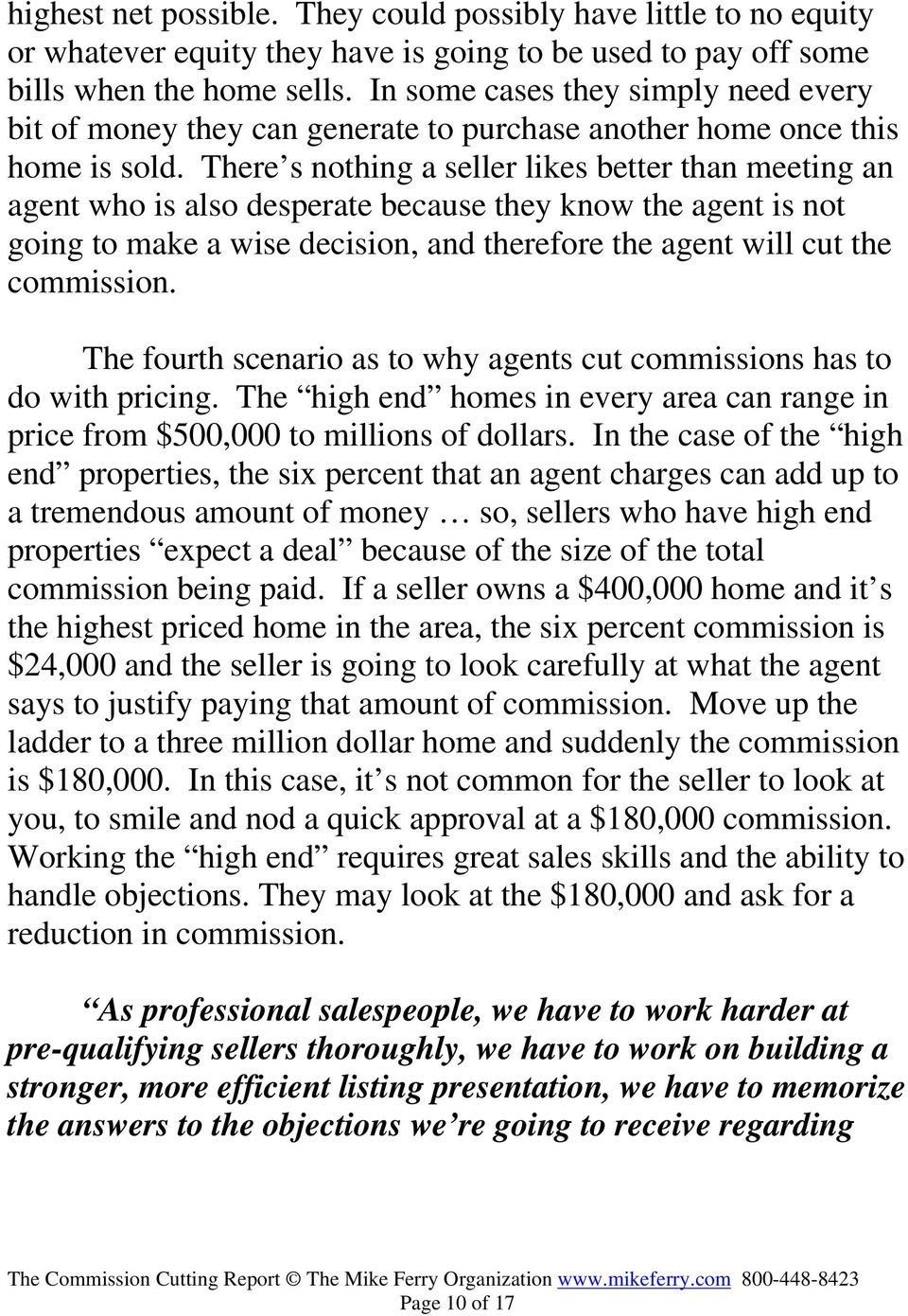 There s nothing a seller likes better than meeting an agent who is also desperate because they know the agent is not going to make a wise decision, and therefore the agent will cut the commission.