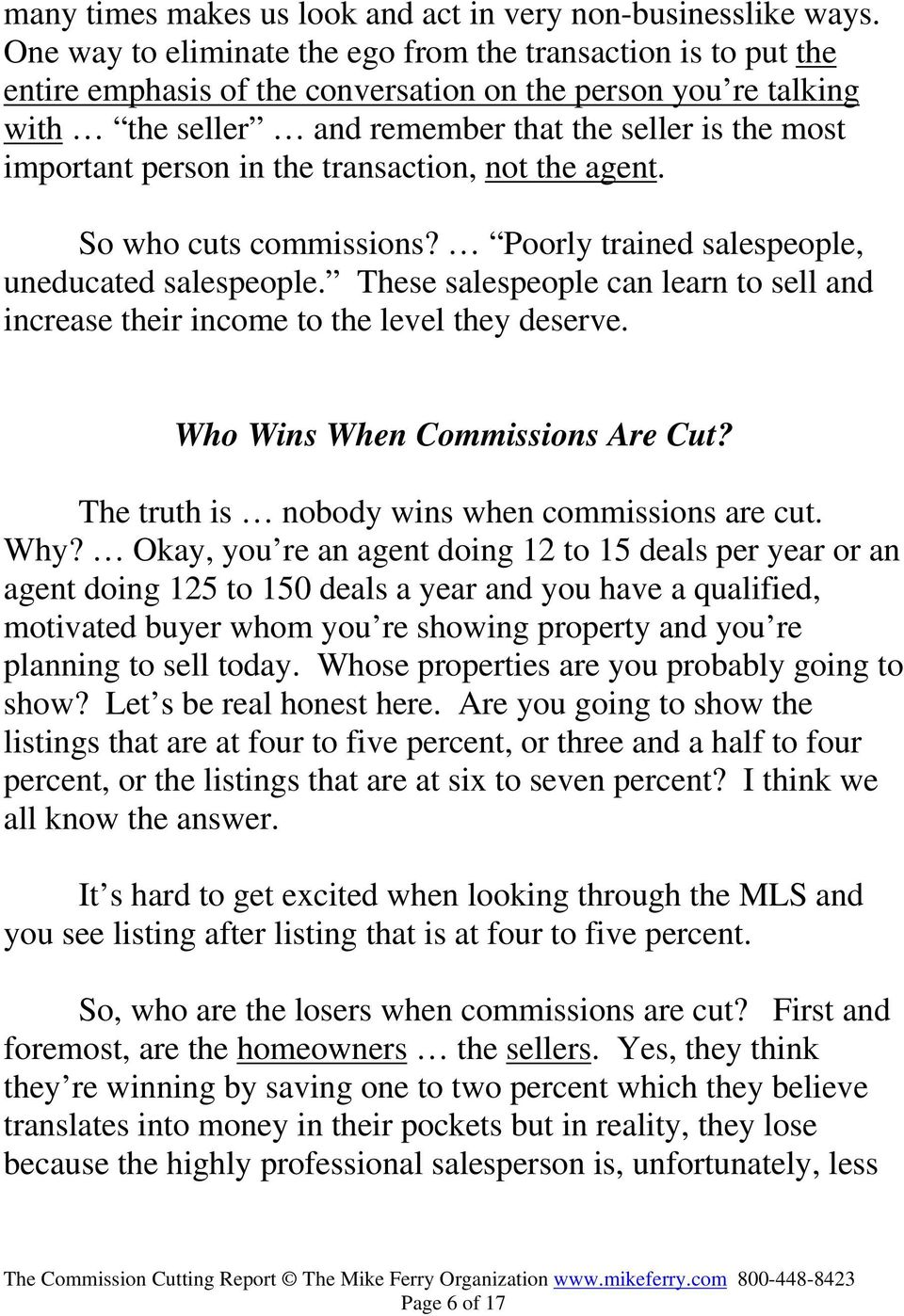 person in the transaction, not the agent. So who cuts commissions? Poorly trained salespeople, uneducated salespeople.