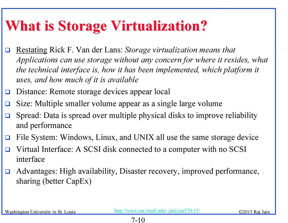 which platform it uses, and how much of it is available Distance: Remote storage devices appear local Size: Multiple smaller volume appear as a single large volume Spread: Data is