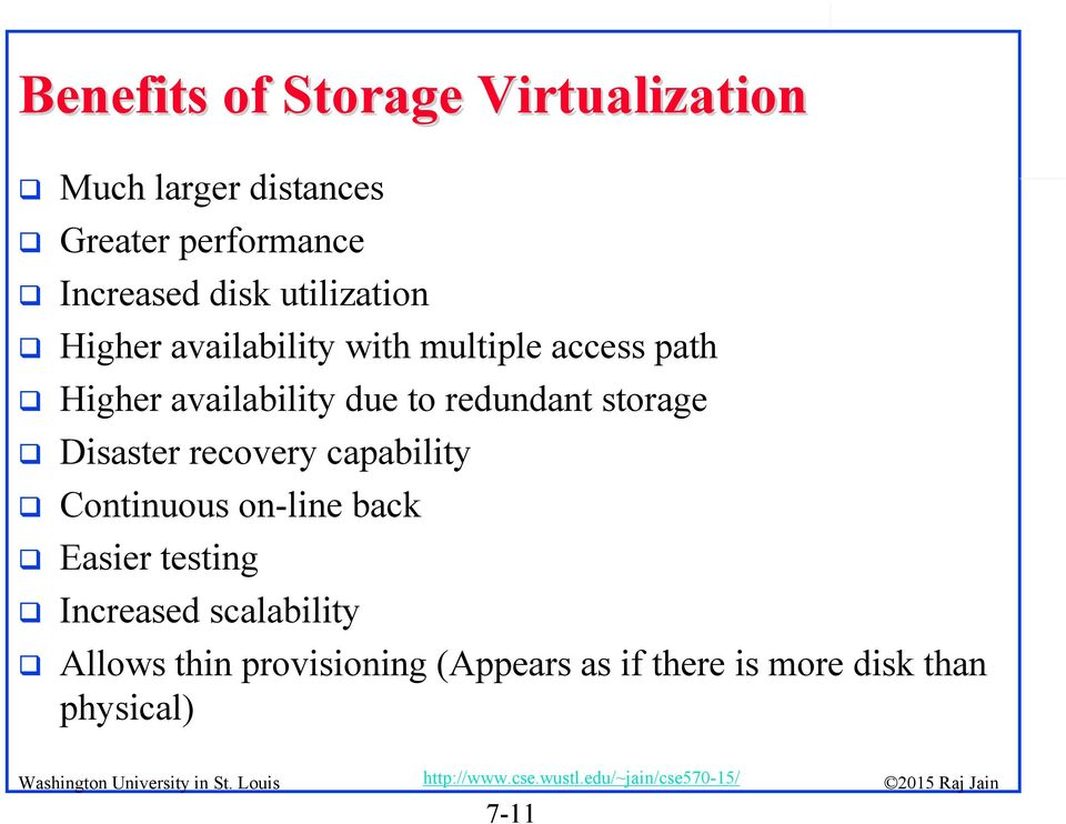 redundant storage Disaster recovery capability Continuous on-line back Easier testing