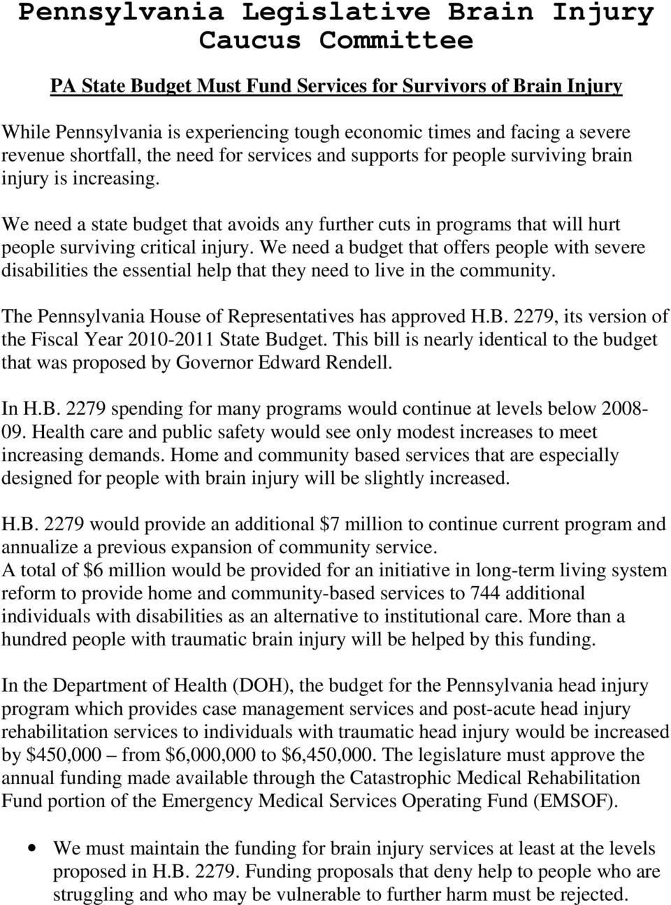 We need a budget that offers people with severe disabilities the essential help that they need to live in the community. The Pennsylvania House of Representatives has approved H.B.