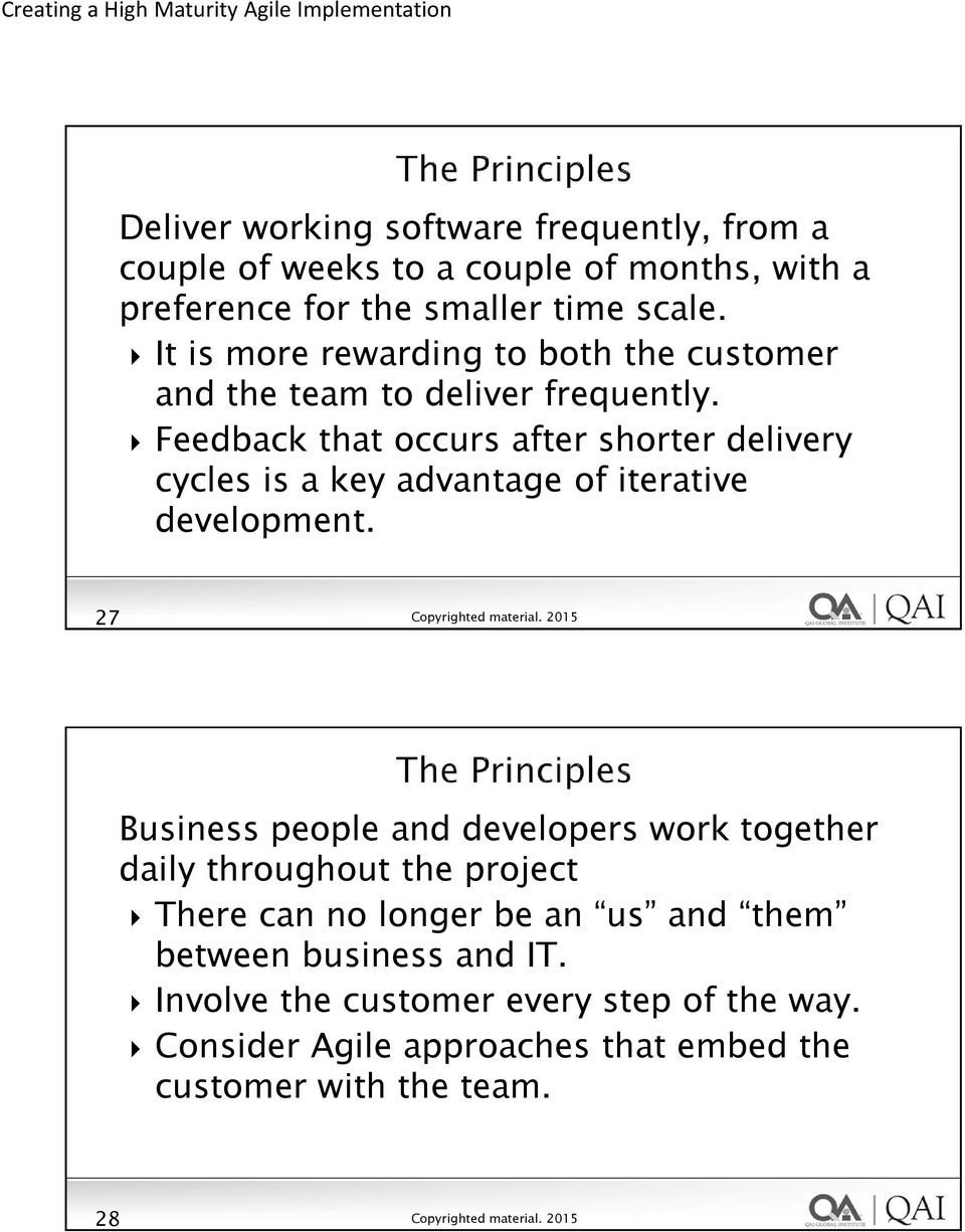Feedback that occurs after shorter delivery cycles is a key advantage of iterative development.