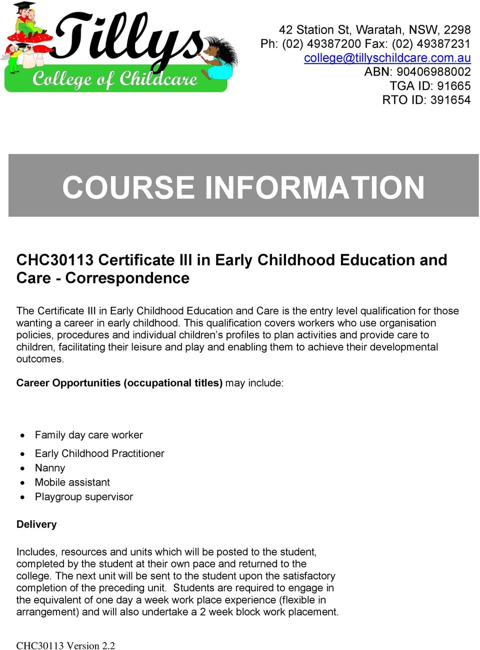 and Care is the entry level qualification for those wanting a career in early childhood.