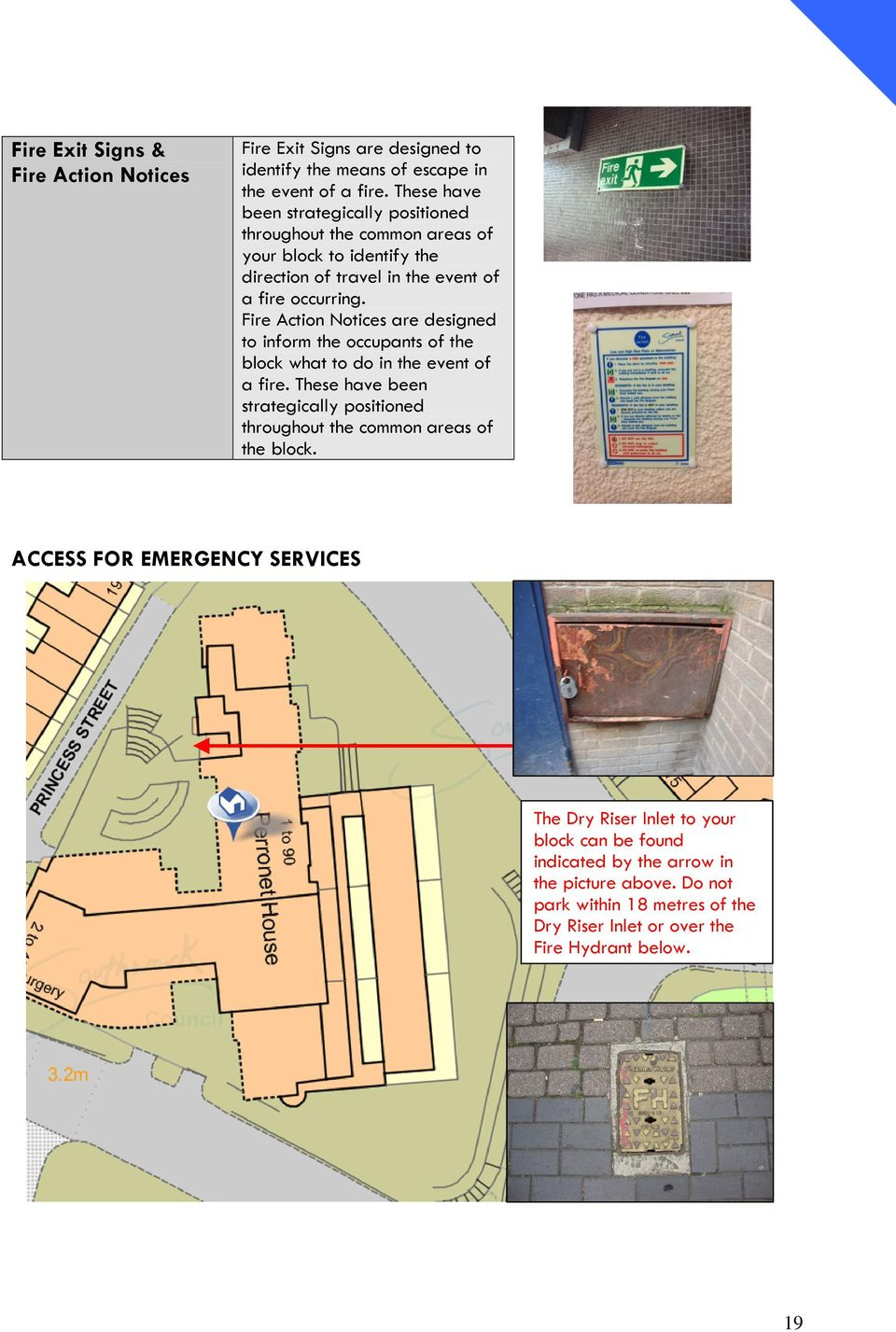 Fire Action Notices are designed to inform the occupants of the block what to do in the event of a fire.