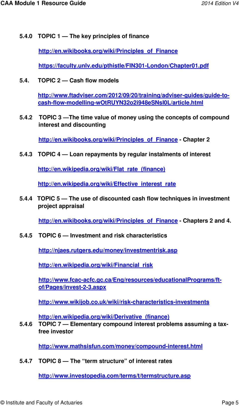 4.4 TOPIC 5 The use of discounted cash flow techniques in investment project appraisal http://en.wikibooks.org/wiki/principles_of_finance - Chapters 2 and 4. 5.4.5 TOPIC 6 Investment and risk characteristics http://njaes.