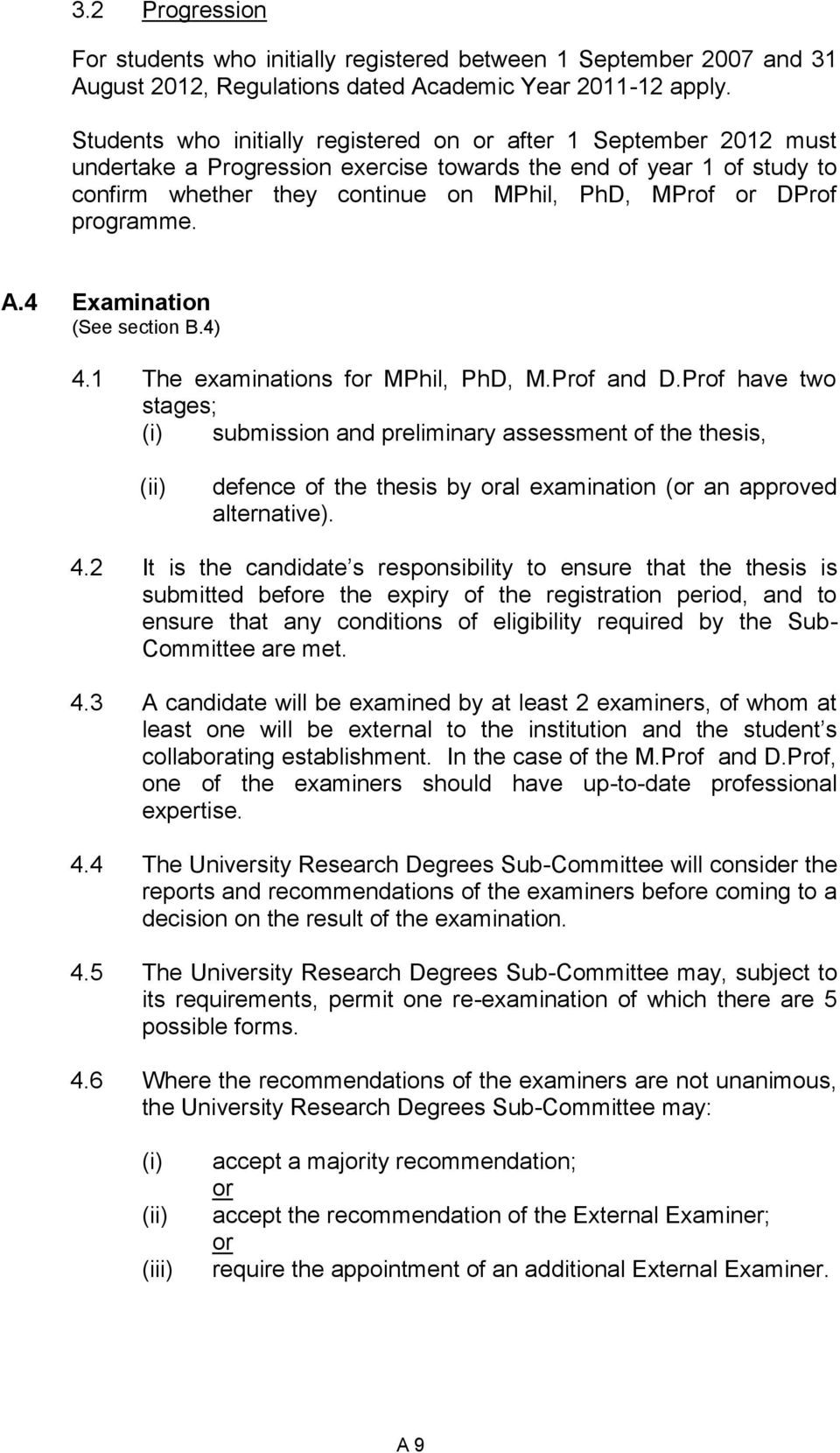 programme. A.4 Examination (See section B.4) 4.1 The examinations for MPhil, PhD, M.Prof and D.