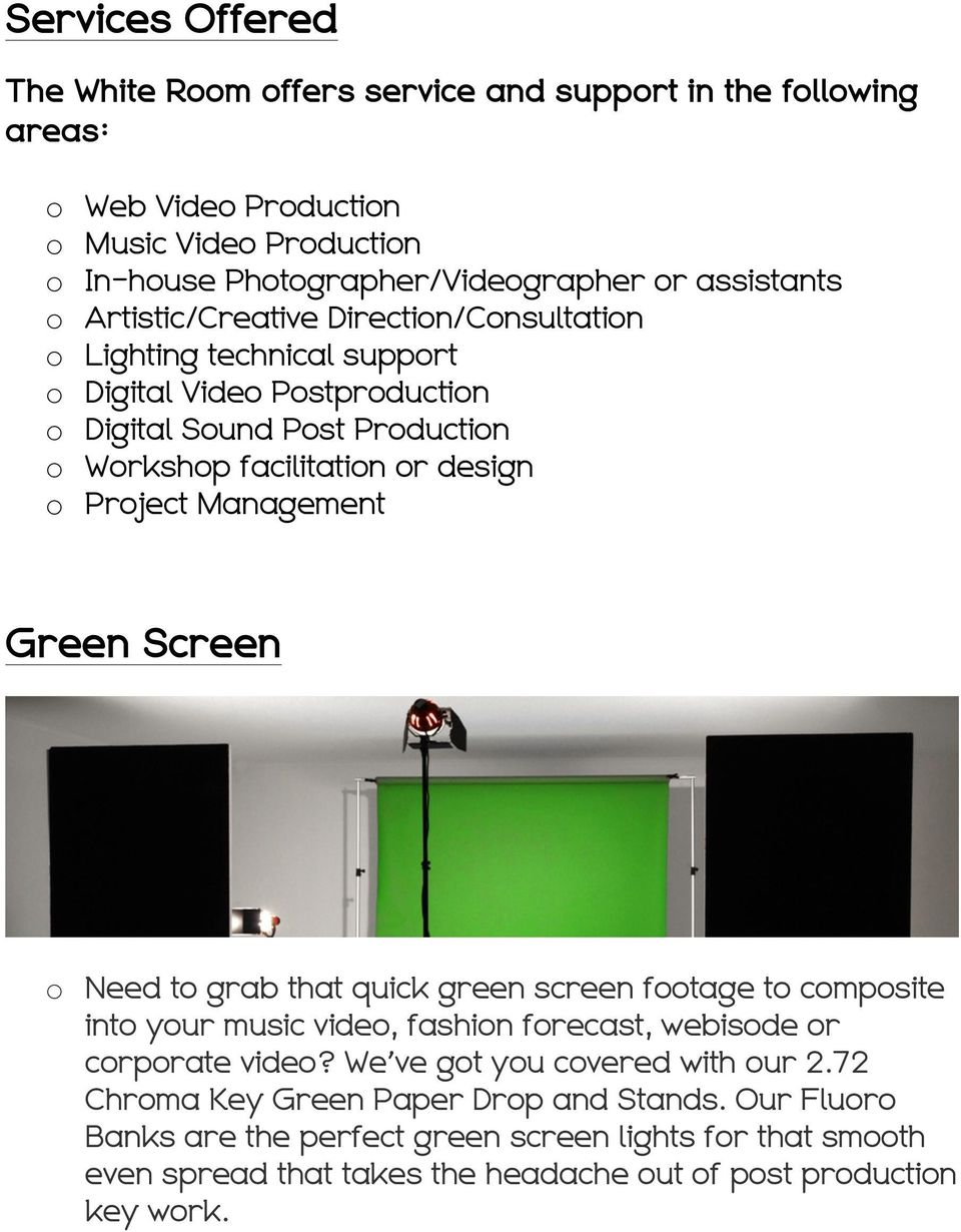 STUDIO AND EQUIPMENT! Green Screen o Need to grab that quick green screen footage to composite into your music video, fashion forecast, webisode or corporate video?
