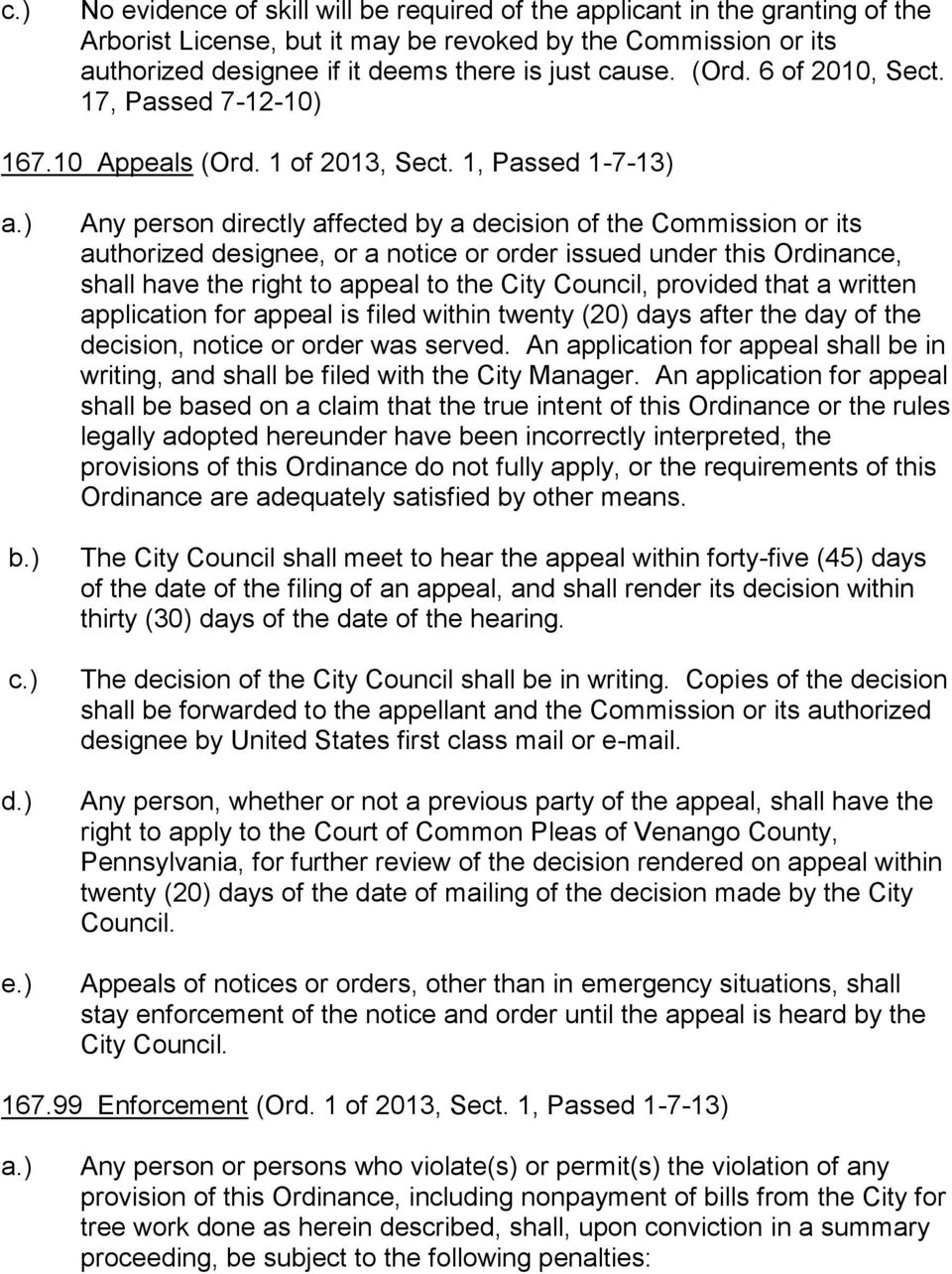 1, Passed 1-7-13) Any person directly affected by a decision of the Commission or its authorized designee, or a notice or order issued under this Ordinance, shall have the right to appeal to the City