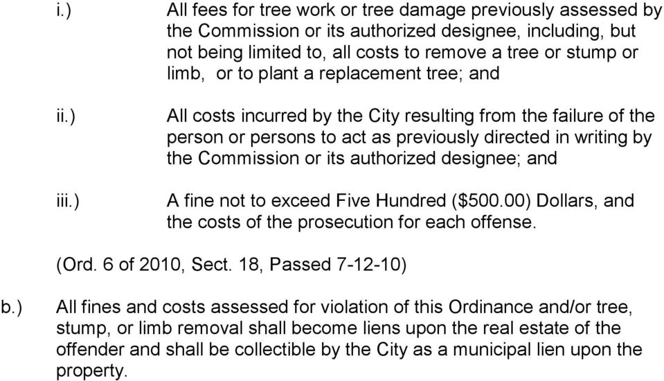 plant a replacement tree; and All costs incurred by the City resulting from the failure of the person or persons to act as previously directed in writing by the Commission or its authorized