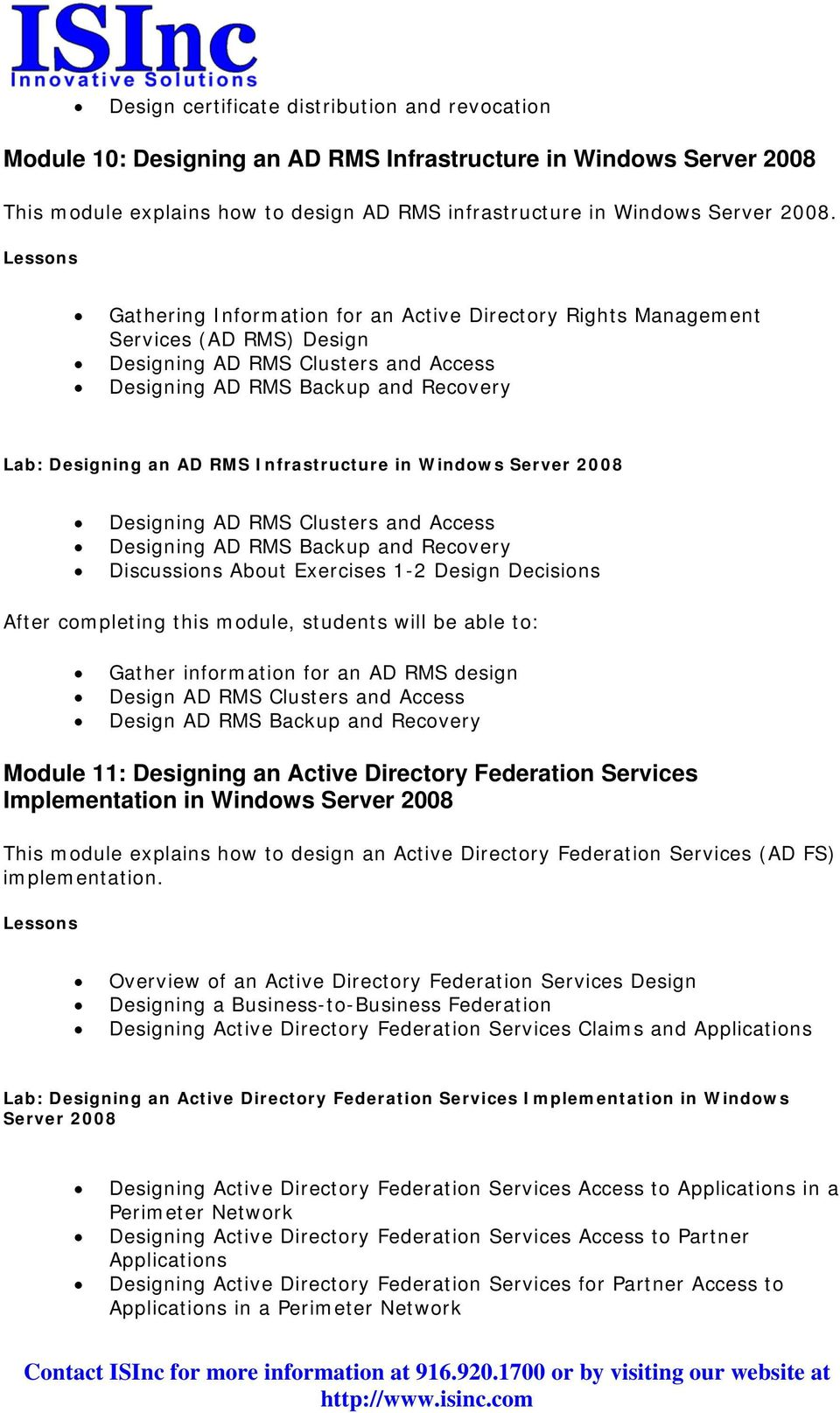 Infrastructure in Windows Server 2008 Designing AD RMS Clusters and Access Designing AD RMS Backup and Recovery Discussions About Exercises 1-2 Design Decisions Gather information for an AD RMS